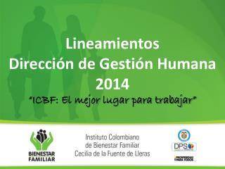 """Lineamientos  Dirección de Gestión Humana 2014  """"ICBF: El mejor lugar para trabajar"""""""