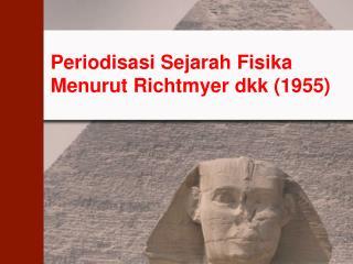 Periodisasi Sejarah Fisika Menurut Richtmyer dkk (1955)