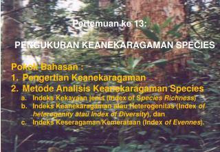 Pertemuan ke  13: PENGUKURAN KEANEKARAGAMAN SPECIES Pokok Bahasan  : Pengertian Keanekaragaman