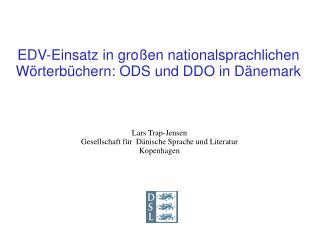 EDV-Einsatz in gro�en nationalsprachlichen W�rterb�chern: ODS und DDO in D�nemark