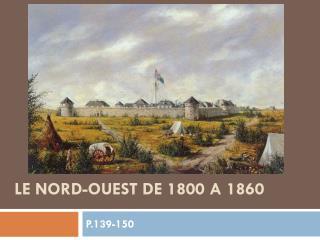 LE NORD-OUEST DE 1800 A 1860