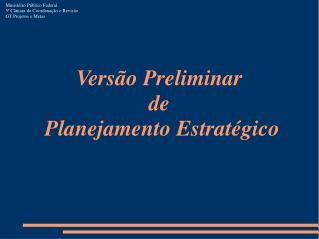 Versão Preliminar  de  Planejamento Estratégico
