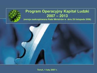 Program Operacyjny Kapitał Ludzki 2007 – 2013