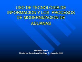 USO DE TECNOLOGIA DE INFORMACION Y LOS  PROCESOS DE MODERNIZACION DE ADUANAS