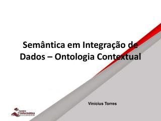 Semântica em Integração de Dados – Ontologia Contextual