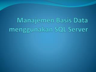 Manajemen Basis Data menggunakan SQL Server