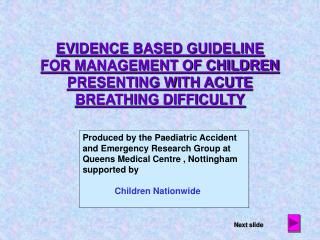 EVIDENCE BASED GUIDELINE FOR MANAGEMENT OF CHILDREN PRESENTING WITH ACUTE BREATHING DIFFICULTY