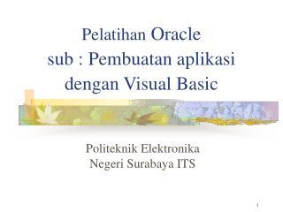 Pelatihan  Oracle sub : Pembuatan aplikasi dengan Visual Basic