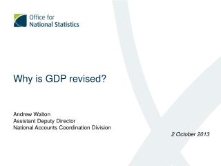Why is GDP revised? Andrew Walton Assistant Deputy Director