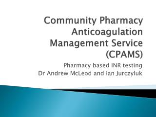 Community Pharmacy Anticoagulation Management Service (CPAMS)