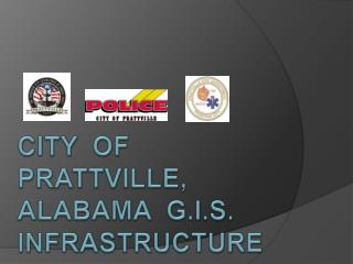 CITY  OF  PRATTVILLE,  ALABAMA  G.I.S. INFRASTRUCTURE