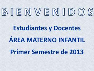 Estudiantes y Docentes  ÁREA MATERNO INFANTIL Primer Semestre de 2013