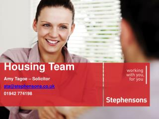 Housing Team Amy Tagoe – Solicitor ata@stephensons.co.uk 01942 774198