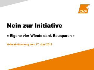 Nein zur Initiative  «Eigene vier Wände dank Bausparen» Volksabstimmung vom 17. Juni 2012