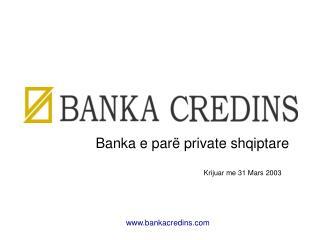 Banka e parë private shqiptare                         Krijuar me 31 Mars 2003