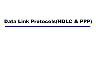 Data Link Protocols(HDLC & PPP)