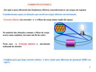 Até aqui a nossa discussão dos fenómenos elétricos concentraram-se em cargas em repouso