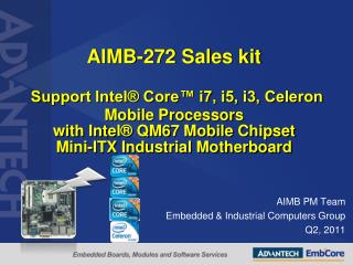 AIMB-272 Sales kit   Support Intel  Core  i7, i5, i3, Celeron Mobile Processors with Intel  QM67 Mobile Chipset  Mini-IT