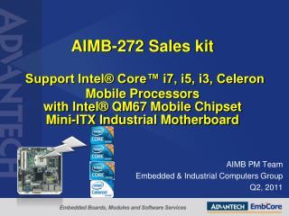 AIMB-272 Sales kit   Support Intel  Core  i7, i5, i3, Celeron Mobile Processors with Intel  QM67 Mobile Chipset  Mini-IT