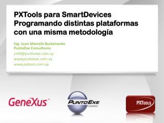PXTools para SmartDevices Programando distintas plataformas con una misma metodolog ía