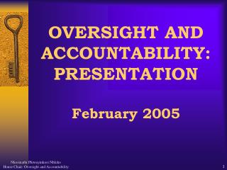 OVERSIGHT AND ACCOUNTABILITY: PRESENTATION February 2005