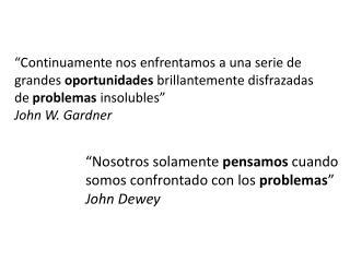 """"""" Nosotros solamente  pensamos  cuando somos confrontado con los  problemas """" John Dewey"""