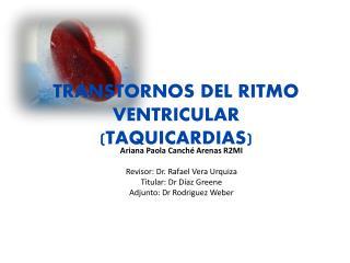 TRANSTORNOS DEL RITMO VENTRICULAR (TAQUICARDIAS)