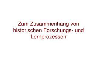 Zum Zusammenhang von historischen Forschungs- und Lernprozessen