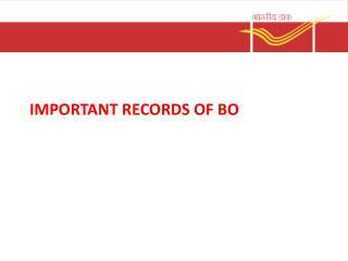 IMPORTANT RECORDS OF BO