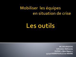 Mobiliser  les équipes  en situation de crise Les outils