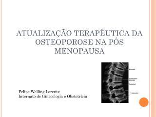 ATUALIZAÇÃO TERAPÊUTICA DA OSTEOPOROSE NA PÓS MENOPAUSA