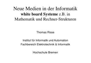 Neue Medien in der Informatik white board Systeme  z.B. in  Mathematik und Rechner-Strukturen