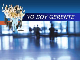 YO SOY GERENTE