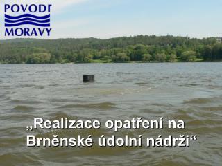 """""""Realizace opatření na Brněnské údolní nádrži"""""""