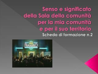 Senso e significato  della Sala della comunità  per la mia comunità  e per il suo territorio