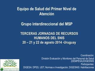 Equipo de Salud del  P rimer  N ivel de Atención Grupo interdireccional del MSP
