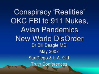 Conspiracy  Realities  OKC FBI to 911 Nukes, Avian Pandemics New World DisOrder