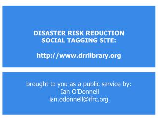 brought to you as a public service by:  Ian O�Donnell ian.odonnell@ifrc