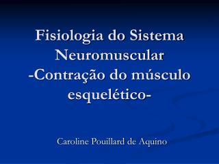 Fisiologia do Sistema Neuromuscular -Contra��o do m�sculo esquel�tico-