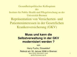 Muss und kann die Selbstverwaltung in der GKV modernisiert werden ? von Harry Fuchs, Düsseldorf