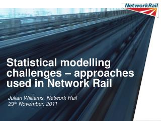 Statistical modelling challenges – approaches used in Network Rail