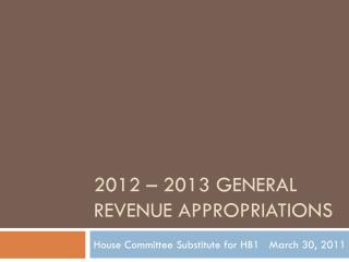 2012 – 2013 General Revenue appropriations