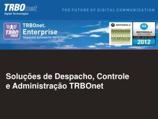 Soluções de Despacho, Controle e Administração TRBOnet