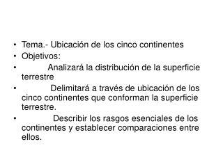 Tema.- Ubicación de los cinco continentes Objetivos:
