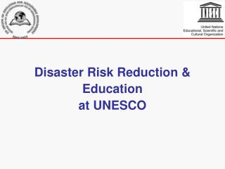 Disaster Risk Reduction &  Education at UNESCO