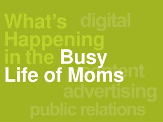 What ' s Happening  in the  Busy Life of Moms