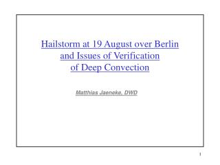 Hailstorm at 19 August over Berlin and Issues of Verification  of Deep Convection