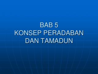 BAB 5 KONSEP PERADABAN DAN TAMADUN