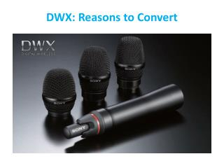 DWX:  Reasons to Convert