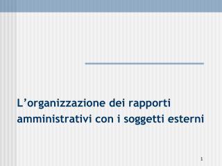 L 'organizzazione dei rapporti amministrativi con i soggetti esterni